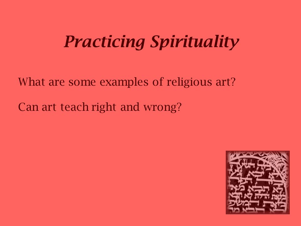 Practicing Spirituality What are some examples of religious art Can art teach right and wrong