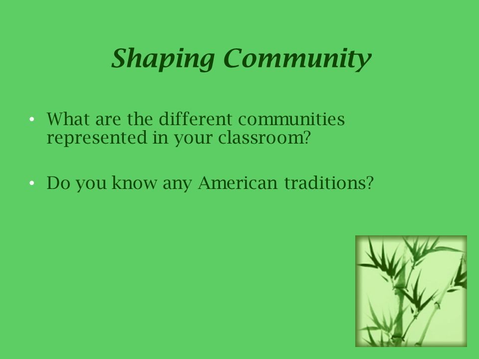 Shaping Community What are the different communities represented in your classroom.
