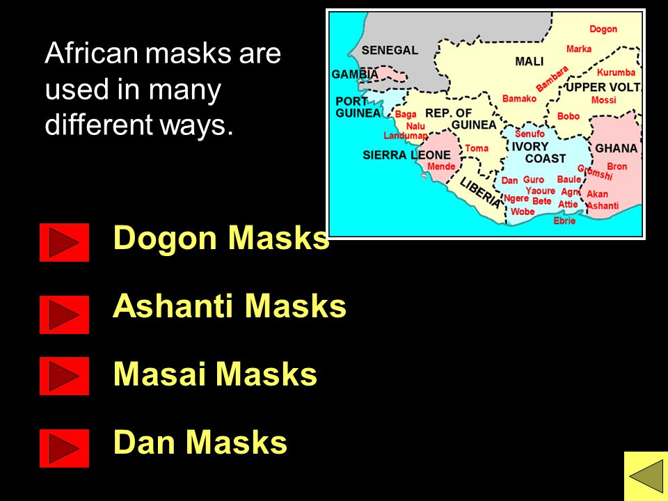 Dogon Masks Ashanti Masks Masai Masks Dan Masks African masks are used in many different ways.