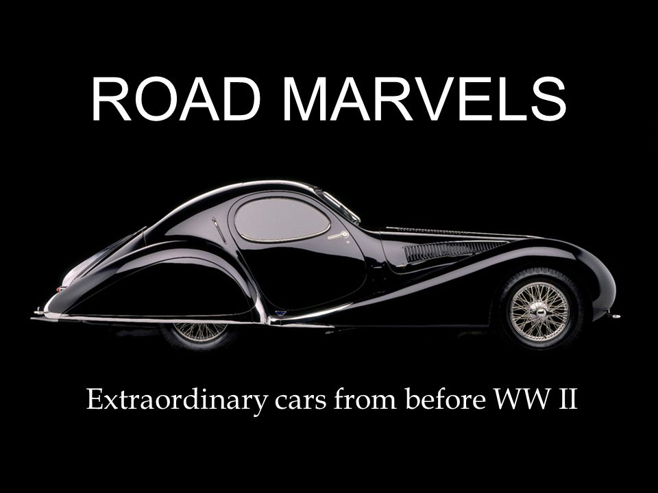 ROAD MARVELS Extraordinary cars from before WW II