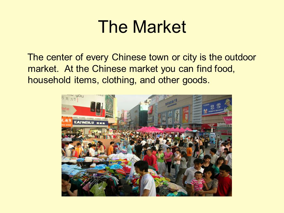 The Market The center of every Chinese town or city is the outdoor market.