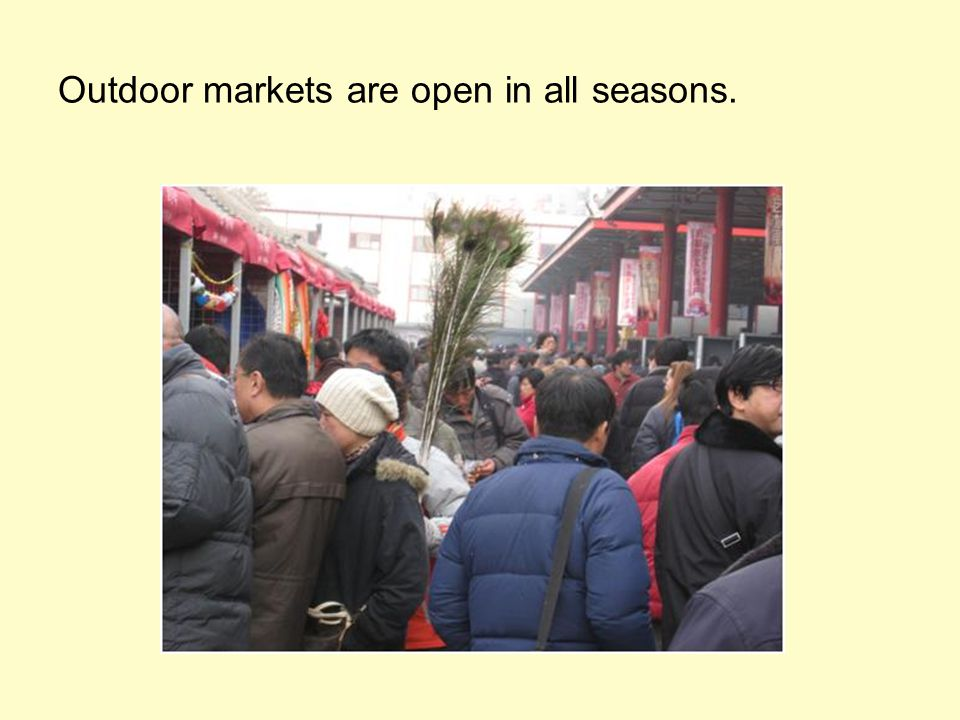 Outdoor markets are open in all seasons.