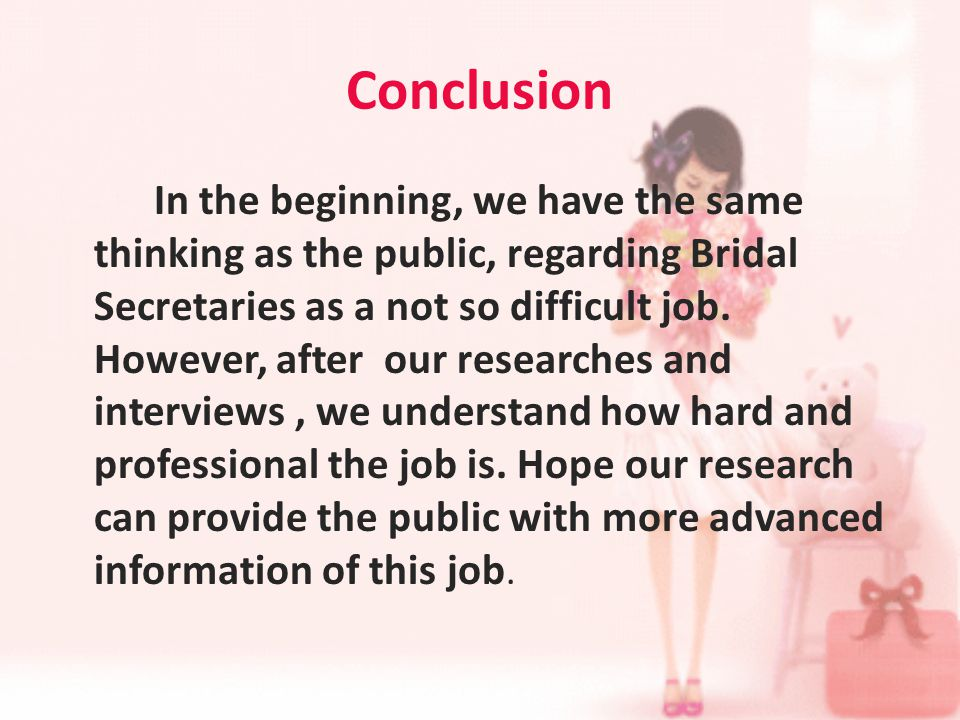 Conclusion In the beginning, we have the same thinking as the public, regarding Bridal Secretaries as a not so difficult job.