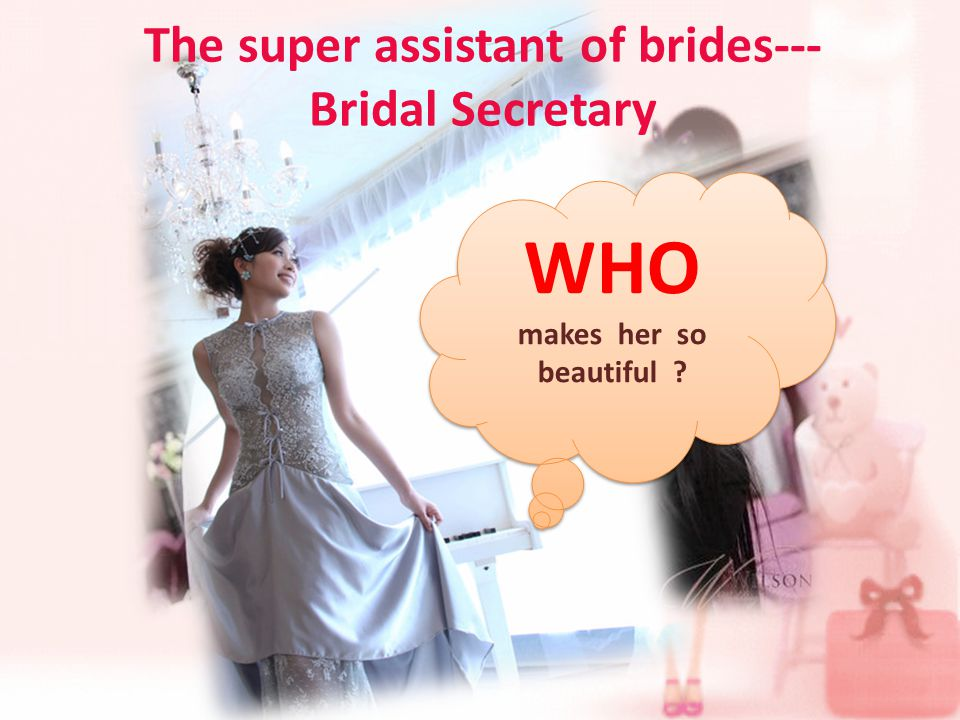 The super assistant of brides--- Bridal Secretary WHO makes her so beautiful