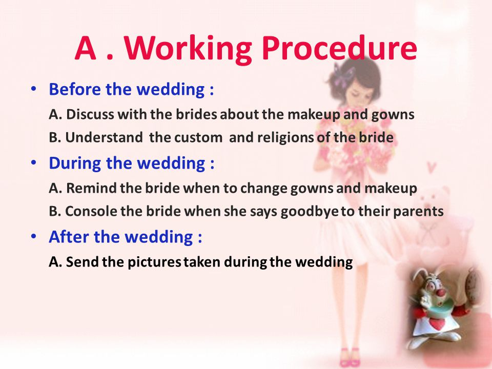 A. Working Procedure Before the wedding : A. Discuss with the brides about the makeup and gowns B.
