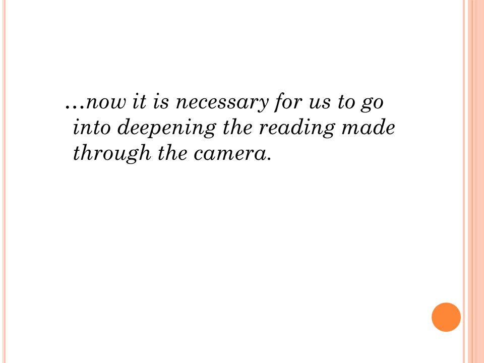 …now it is necessary for us to go into deepening the reading made through the camera. 7