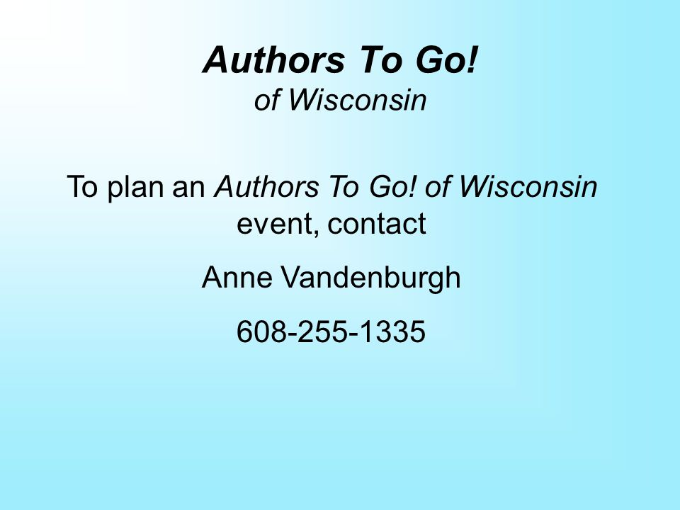 Authors To Go. of Wisconsin To plan an Authors To Go.