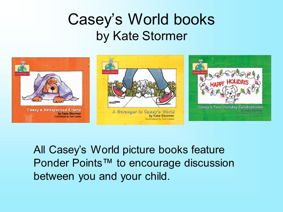 All Caseys World picture books feature Ponder Points to encourage discussion between you and your child.