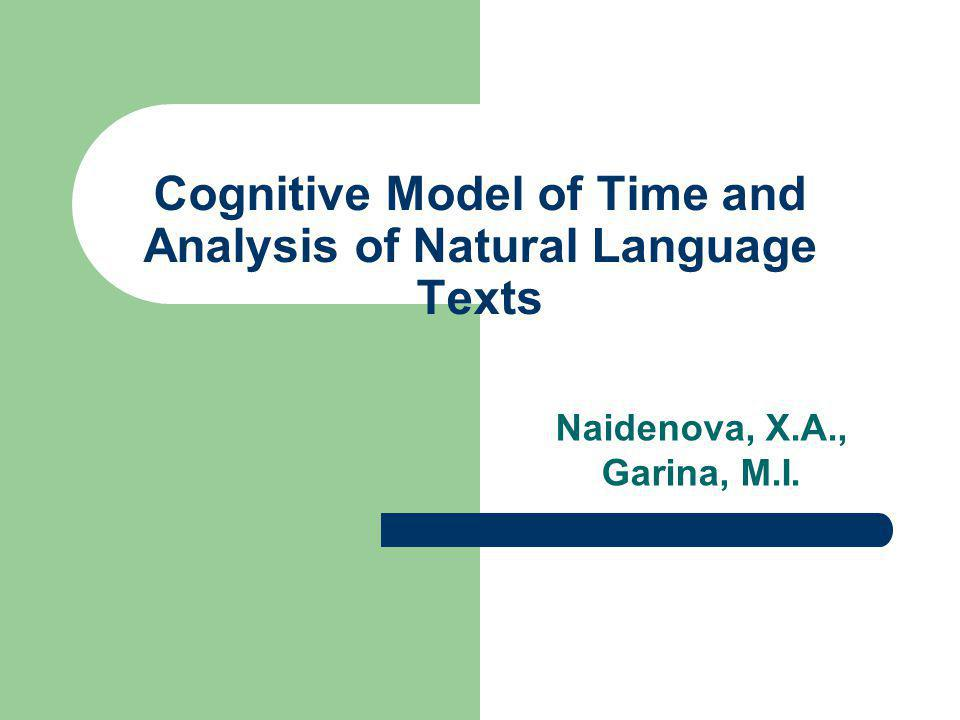 Cognitive Model of Time and Analysis of Natural Language Texts Naidenova, X.A., Garina, M.I.