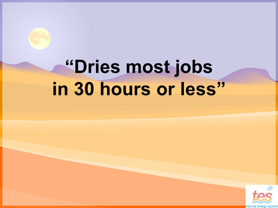 Dries most jobs in 30 hours or less