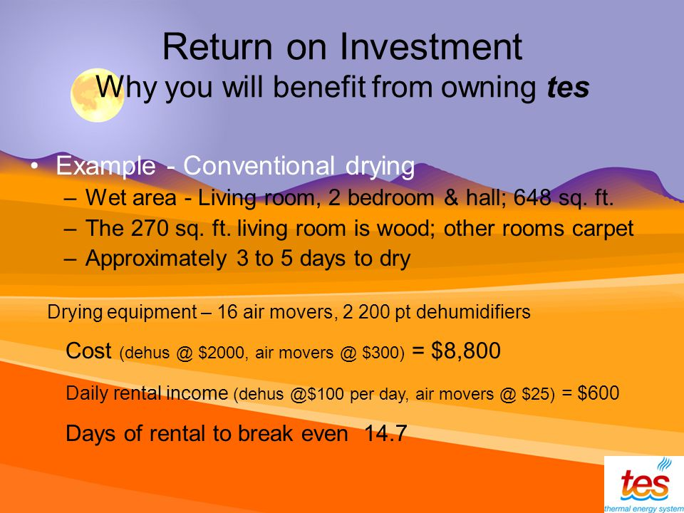 Return on Investment Why you will benefit from owning tes Example - Conventional drying –Wet area - Living room, 2 bedroom & hall; 648 sq.