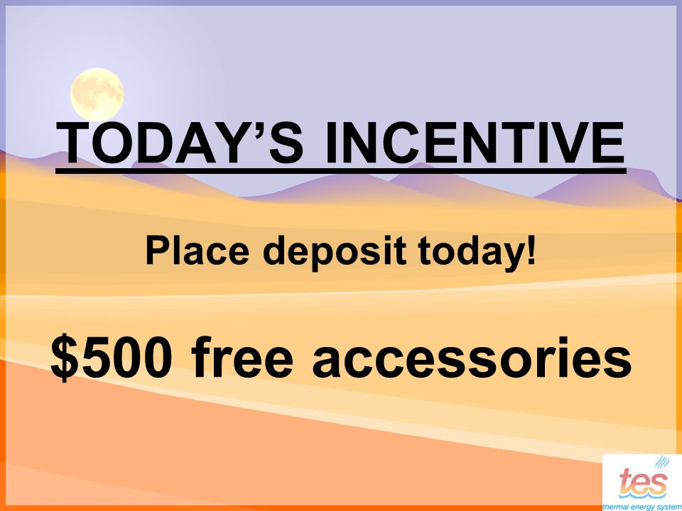 TODAYS INCENTIVE Place deposit today! $500 free accessories