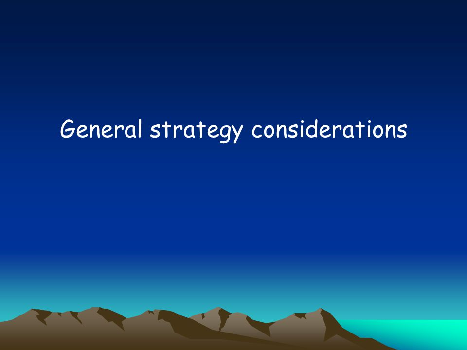 General strategy considerations