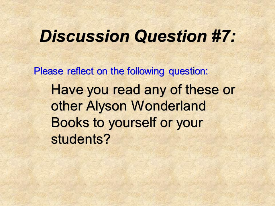 Discussion Question #7: Please reflect on the following question: Have you read any of these or other Alyson Wonderland Books to yourself or your students.