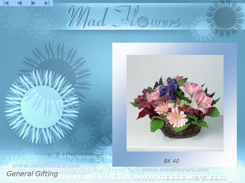 Click to edit Master title style Click to edit Master text styles –Second level Third level –Fourth level »Fifth level WWW.MADFLOWERS.COM www.madflowers.com WWW.MADFLOWERS.COM www.madflowers.com WWW.MADFLOWERS.COM www.madflowers.com WWW.MADFLOWERS.COM www.madflowers.com WWW.MADFLOWERS.COM www.madflowers.com BK 40 General Gifting