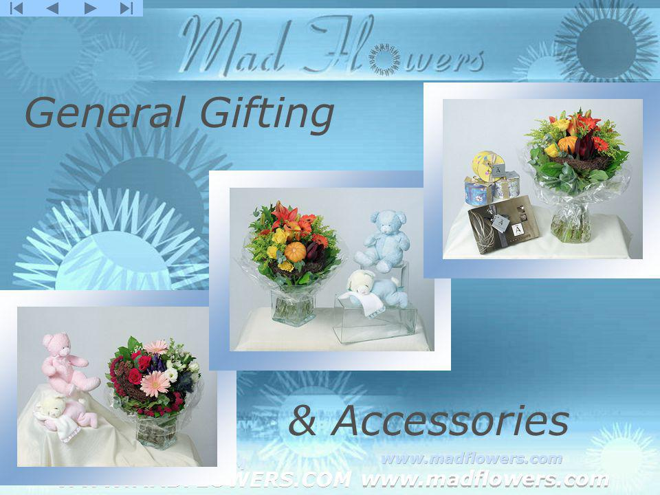 Click to edit Master title style Click to edit Master text styles –Second level Third level –Fourth level »Fifth level WWW.MADFLOWERS.COM www.madflowers.com WWW.MADFLOWERS.COM www.madflowers.com WWW.MADFLOWERS.COM www.madflowers.com WWW.MADFLOWERS.COM www.madflowers.com WWW.MADFLOWERS.COM www.madflowers.com General Gifting & Accessories