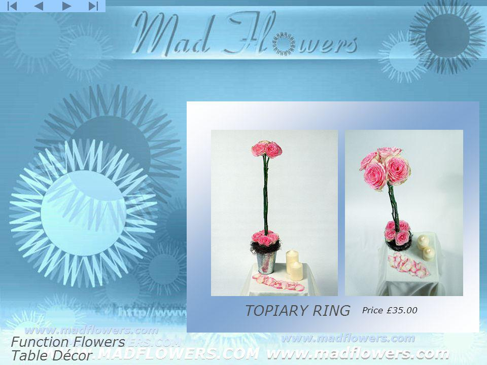 Click to edit Master title style Click to edit Master text styles –Second level Third level –Fourth level »Fifth level WWW.MADFLOWERS.COM www.madflowers.com WWW.MADFLOWERS.COM www.madflowers.com WWW.MADFLOWERS.COM www.madflowers.com WWW.MADFLOWERS.COM www.madflowers.com WWW.MADFLOWERS.COM www.madflowers.com TOPIARY RING Price £35.00 Function Flowers Table Décor