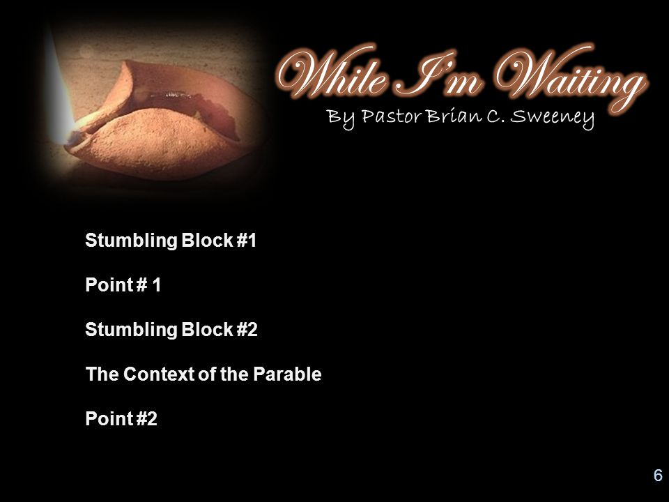 6 Stumbling Block #1 Point # 1 Stumbling Block #2 The Context of the Parable Point #2