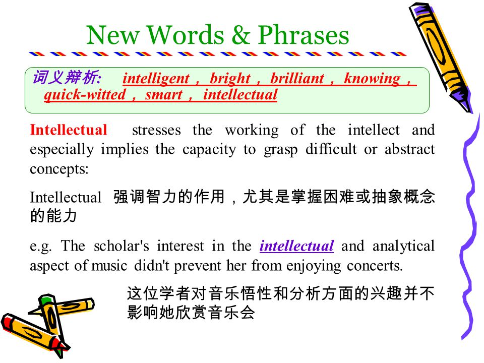 New Words & Phrases :intelligent bright brilliant knowing quick-witted smart intellectual Smart refers to quick intelligence and often a ready capability for taking care of one s own interests: Smart e.g.