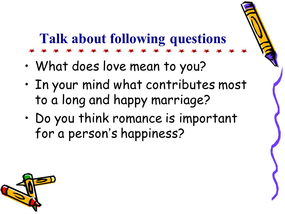 Talk about following questions Do you think yourself a romantic person.
