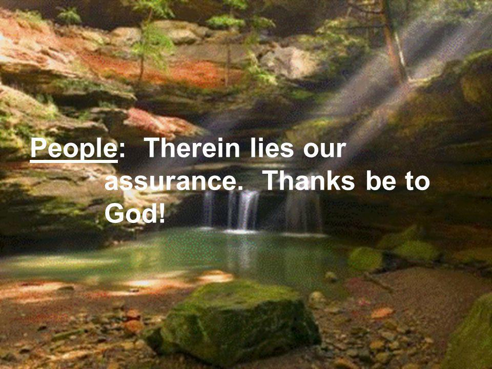 People: Therein lies our assurance. Thanks be to God!