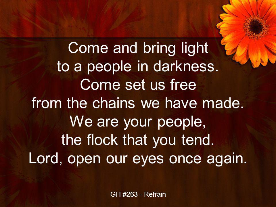 Come and bring light to a people in darkness. Come set us free from the chains we have made.