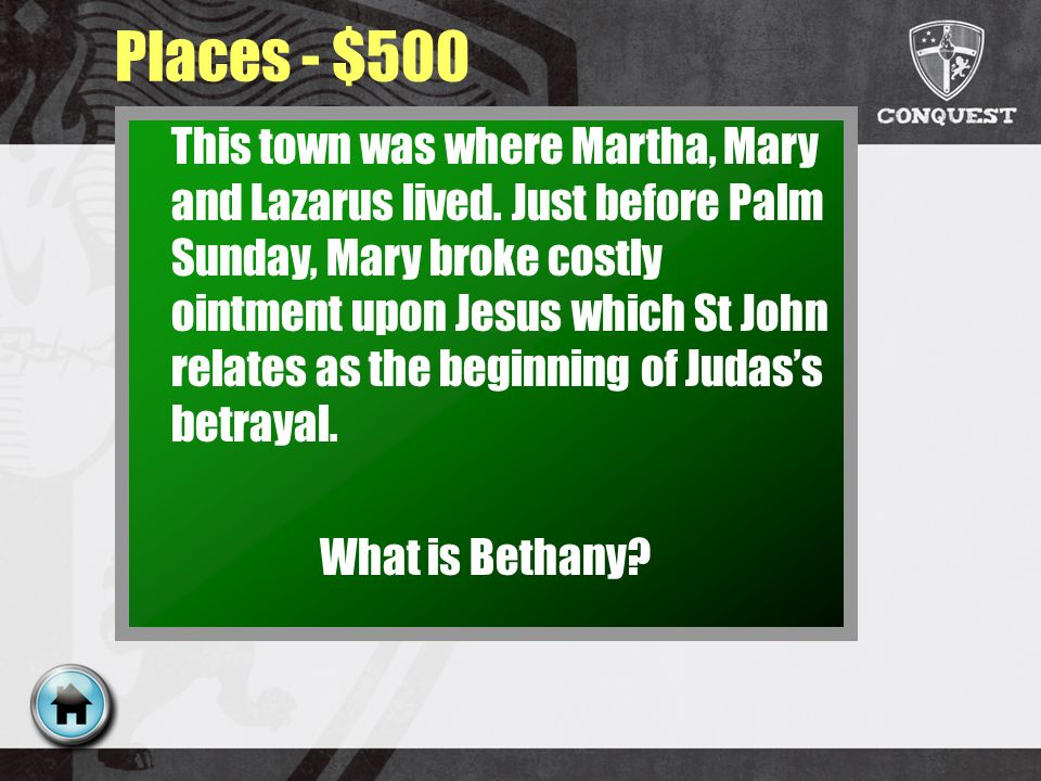 Places - $500 This town was where Martha, Mary and Lazarus lived.