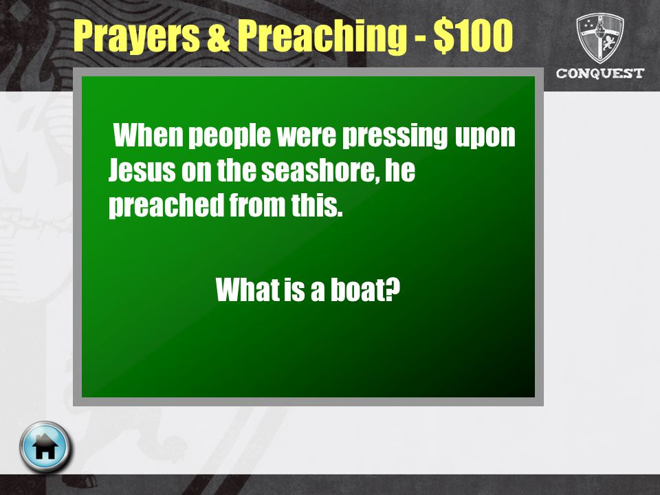 Prayers & Preaching - $100 When people were pressing upon Jesus on the seashore, he preached from this.