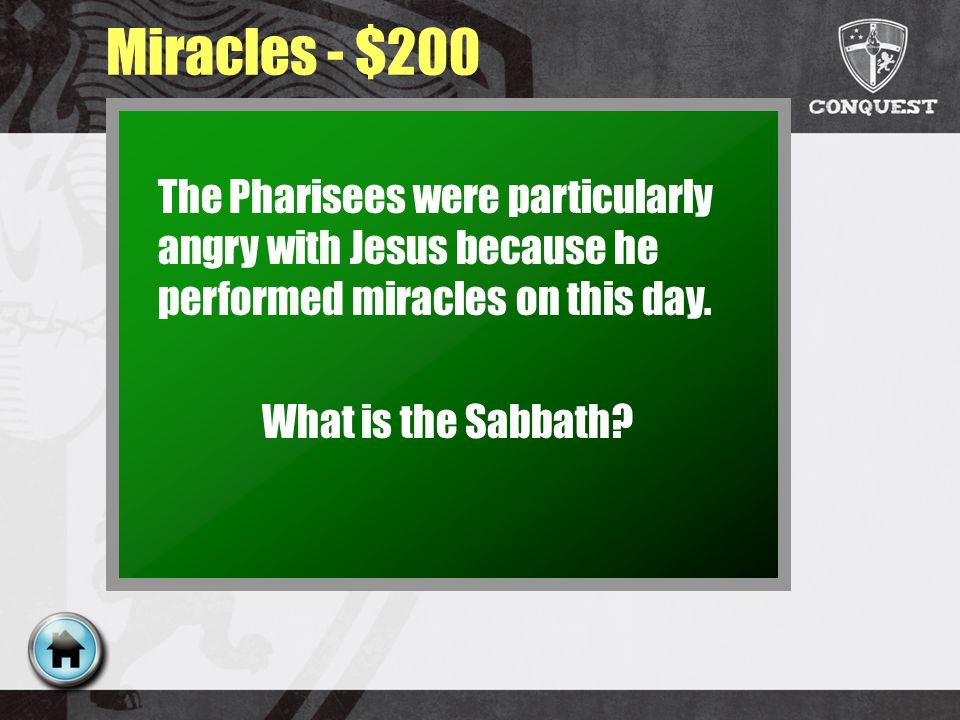 Miracles - $200 The Pharisees were particularly angry with Jesus because he performed miracles on this day.
