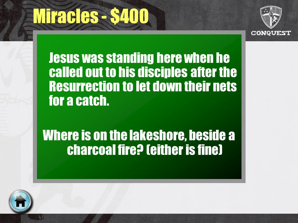 Miracles - $400 Jesus was standing here when he called out to his disciples after the Resurrection to let down their nets for a catch.