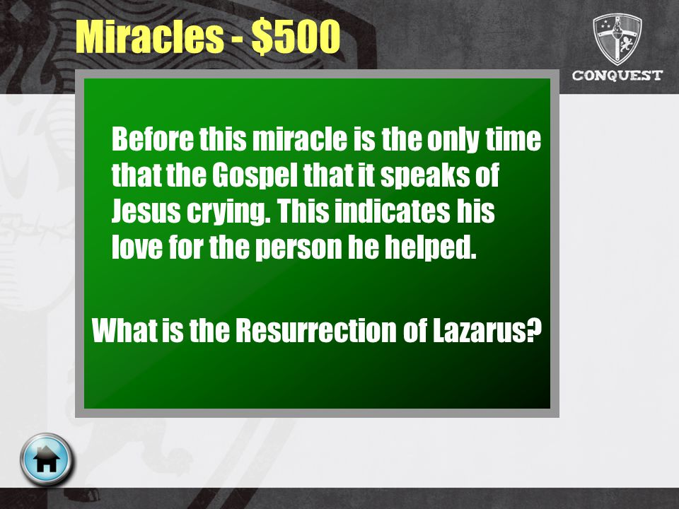 Miracles - $500 Before this miracle is the only time that the Gospel that it speaks of Jesus crying.