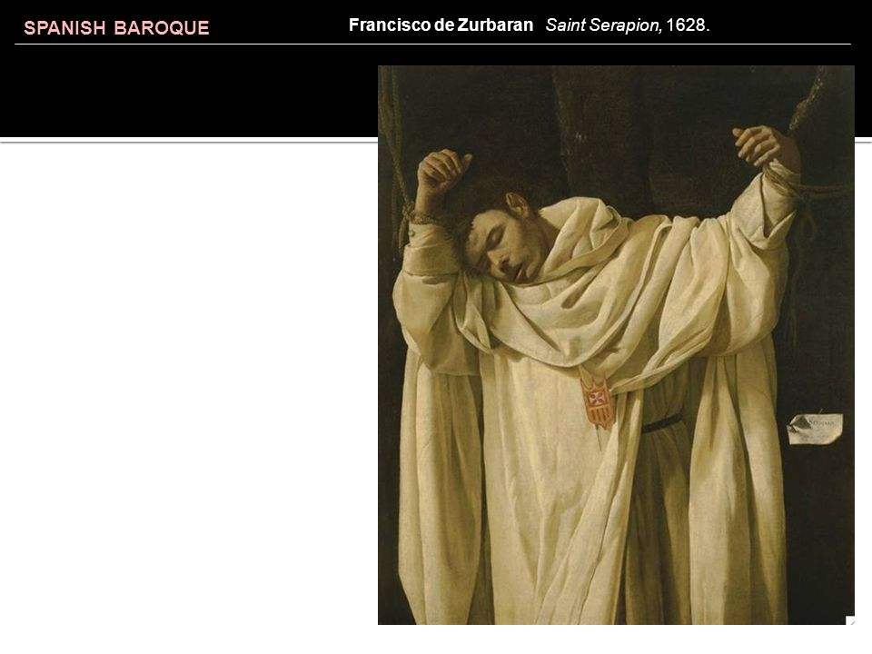 SPANISH BAROQUE Francisco de Zurbaran Saint Serapion, 1628.