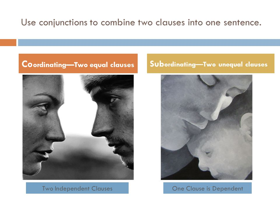 Use conjunctions to combine two clauses into one sentence.
