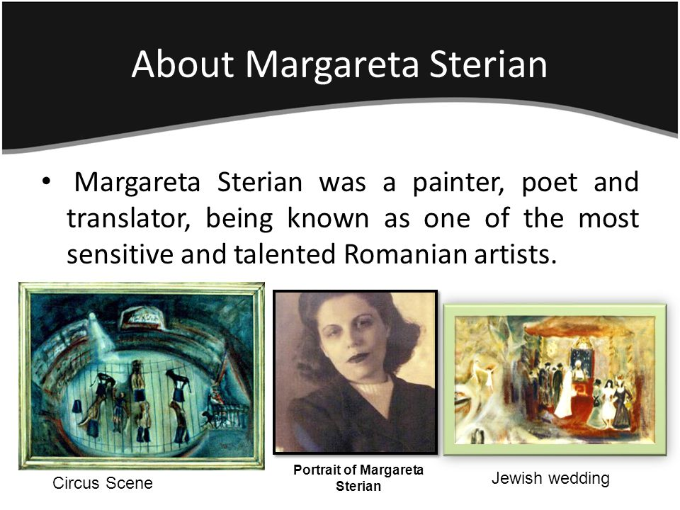 About Margareta Sterian Margareta Sterian was a painter, poet and translator, being known as one of the most sensitive and talented Romanian artists.