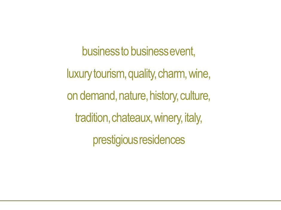business to business event, luxury tourism, quality, charm, wine, on demand, nature, history, culture, tradition, chateaux, winery, italy, prestigious residences