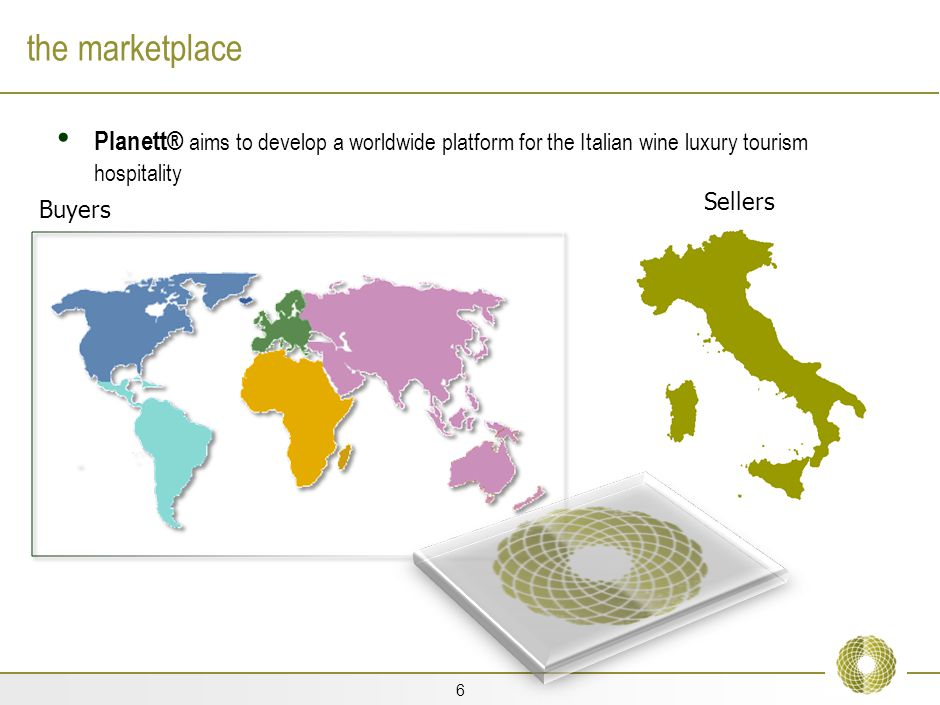 6 the marketplace Planett® aims to develop a worldwide platform for the Italian wine luxury tourism hospitality Sellers Buyers