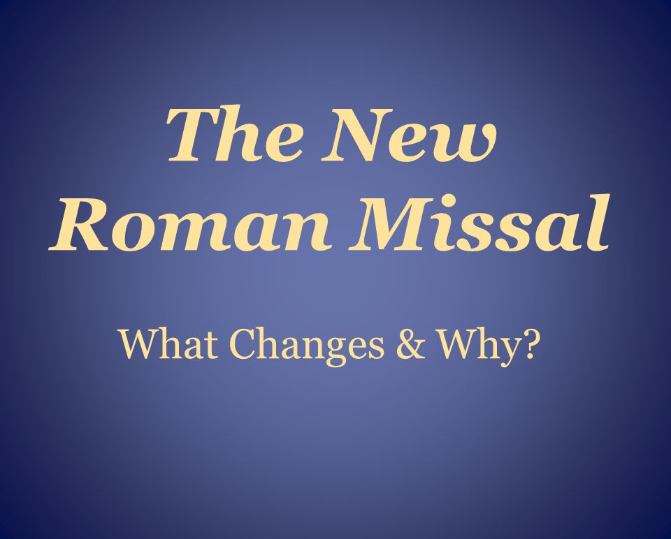 The New Roman Missal What Changes & Why