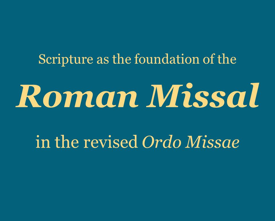 Scripture as the foundation of the Roman Missal in the revised Ordo Missae