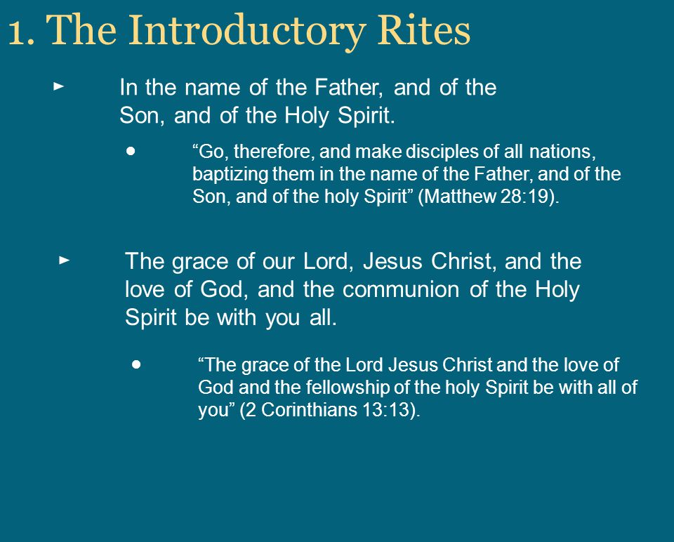 1. The Introductory Rites In the name of the Father, and of the Son, and of the Holy Spirit.