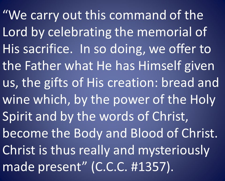 We carry out this command of the Lord by celebrating the memorial of His sacrifice.