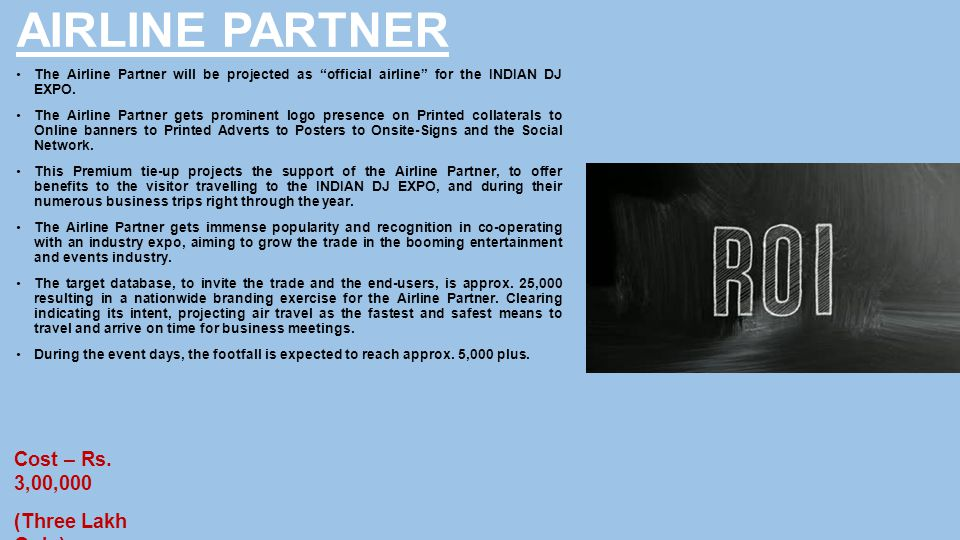 AIRLINE PARTNER The Airline Partner will be projected as official airline for the INDIAN DJ EXPO.