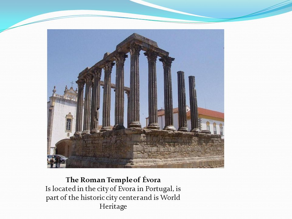 The Roman Temple of Évora Is located in the city of Evora in Portugal, is part of the historic city center and is World Heritage