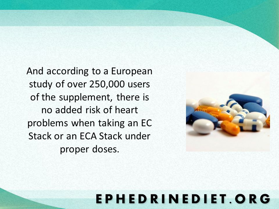 And according to a European study of over 250,000 users of the supplement, there is no added risk of heart problems when taking an EC Stack or an ECA Stack under proper doses.
