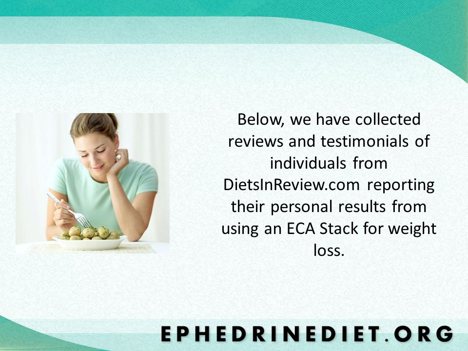 Below, we have collected reviews and testimonials of individuals from DietsInReview.com reporting their personal results from using an ECA Stack for weight loss.