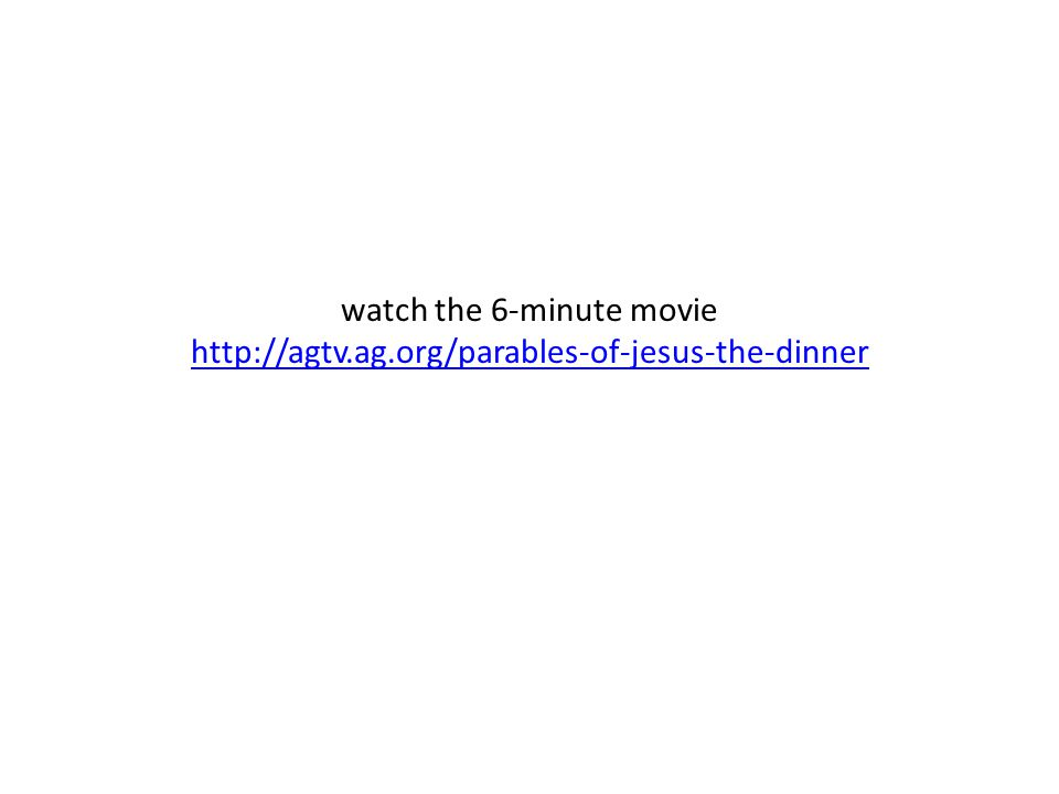 watch the 6-minute movie http://agtv.ag.org/parables-of-jesus-the-dinner