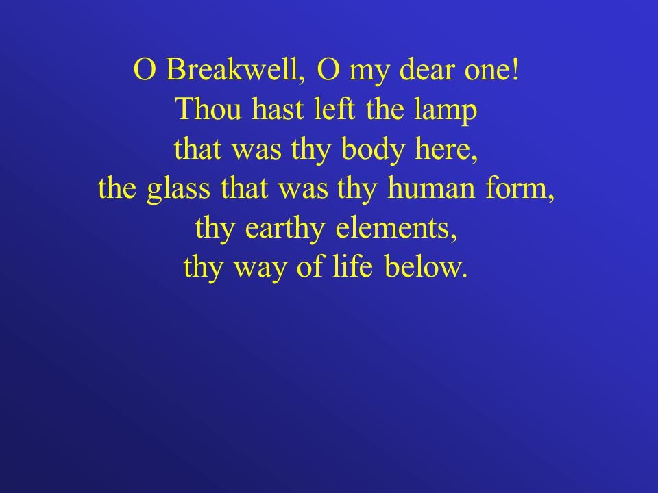 O Breakwell, O my dear one.