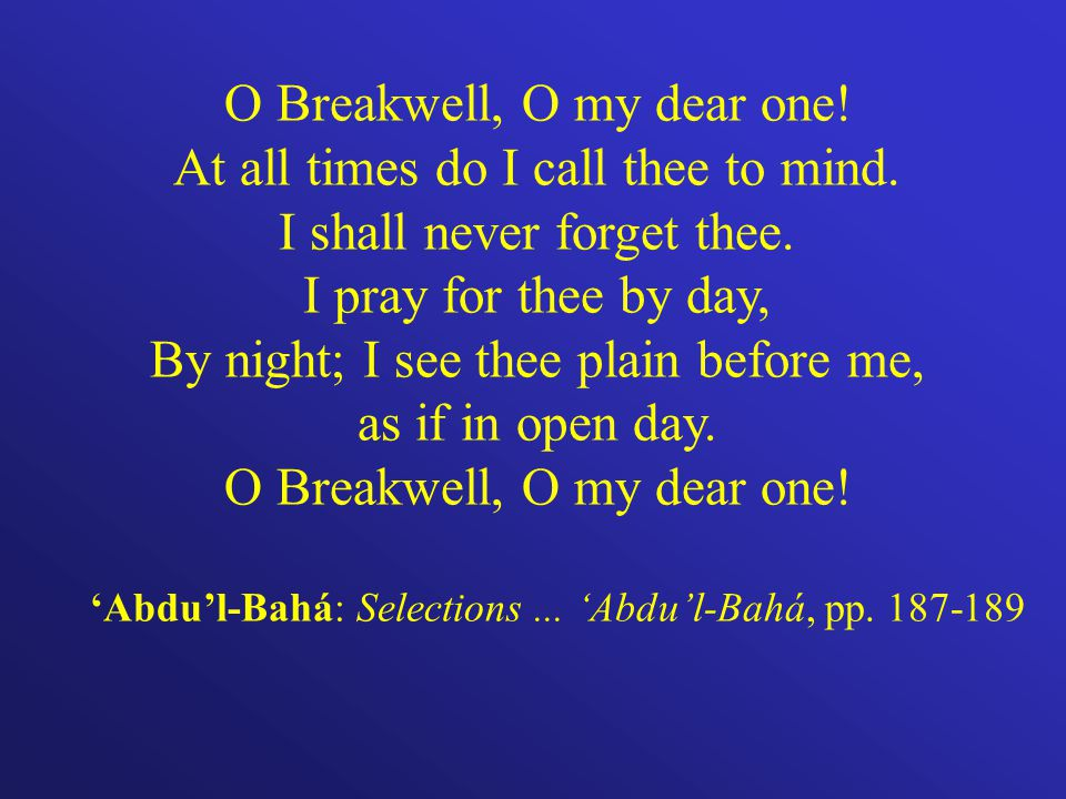 O Breakwell, O my dear one. At all times do I call thee to mind.