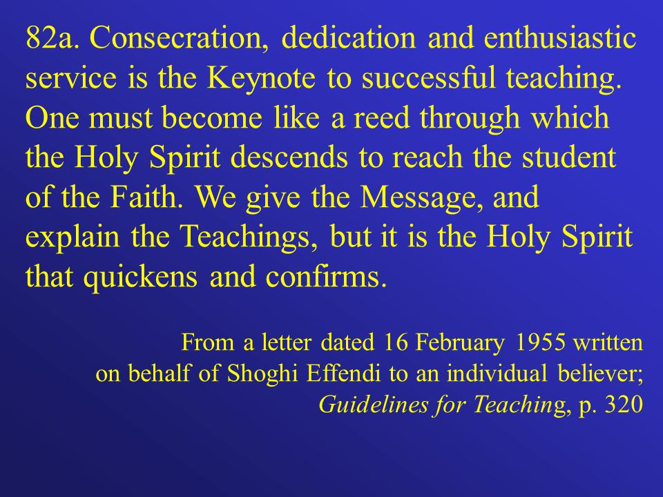 82a. Consecration, dedication and enthusiastic service is the Keynote to successful teaching.