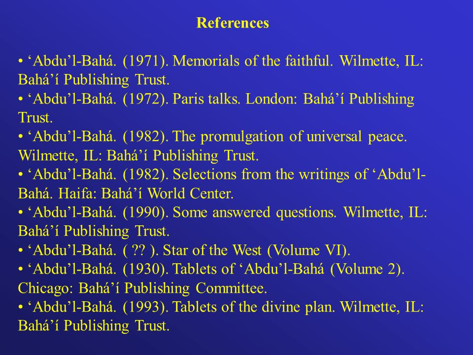 References Abdul-Bahá. (1971). Memorials of the faithful.