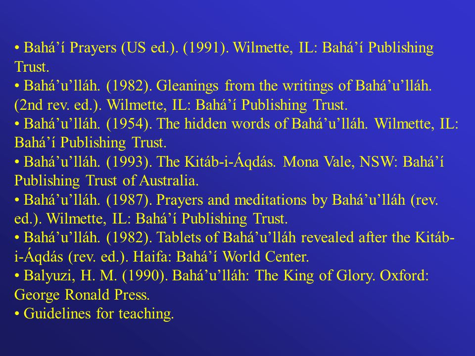 Baháí Prayers (US ed.). (1991). Wilmette, IL: Baháí Publishing Trust.